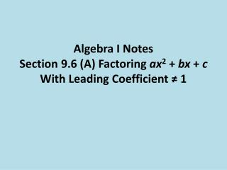 Algebra I Notes Section 9.6 (A) Factoring  ax 2  +  bx  +  c  With Leading Coefficient ≠ 1