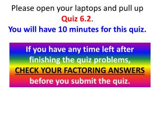 Please open your  laptops and pull up  Quiz 6.2 . You will have 10 minutes for this quiz.