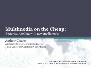 Multimedia on the Cheap: Better storytelling with new media tools