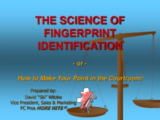 THE SCIENCE OF  FINGERPRINT IDENTIFICATION  - or -  How to Make Your Point in the Courtroom
