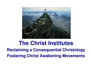The Christ Institutes Reclaiming a Consequential Christology Fostering Christ Awakening Movements