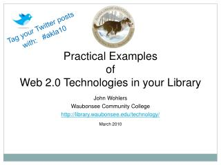 Practical Examples  of Web 2.0 Technologies in your Library