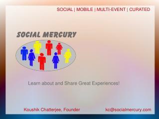 Koushik Chatterjee, Founder                     kc@socialmercury