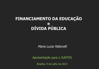 Maria Lucia Fattorelli Apresenta ção para o JUNTOS Brasília,  9 de  julho de 2014