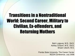 Transitions in a Nontraditional World: Second Career, Military to Civilian, Ex-offenders, and Returning Mothers