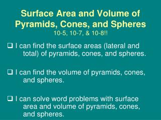 Surface Area and Volume of Pyramids, Cones, and Spheres 10-5, 10-7, & 10-8!!