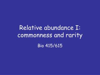Relative abundance I:  commonness and rarity