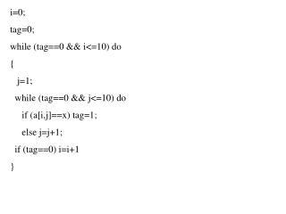 i=0; tag=0; while (tag==0 && i<=10) do {    j=1;   while (tag==0 && j<=10) do