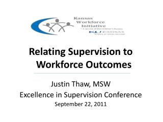 Kansas  Relating Supervision to Workforce Outcomes Justin Thaw, MSW
