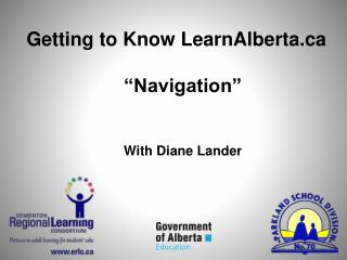 Getting to Know LearnAlberta �Navigation� With Diane Lander