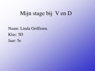 Mijn stage bij  V en D