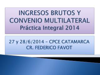 INGRESOS BRUTOS Y CONVENIO MULTILATERAL P ráctica  I ntegral 2014