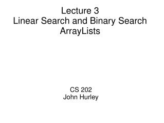 Lecture 3 Linear Search and Binary Search ArrayLists