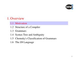 1.	Overview 	1.1	Motivation 	1.2	Structure of a Compiler 	1.3	Grammars