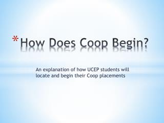 How Does Coop Begin?