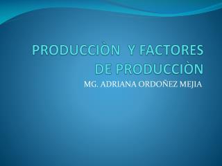 PRODUCCIÒN  Y FACTORES DE PRODUCCIÒN