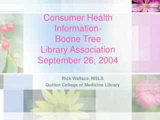 Consumer Health Information- Boone Tree  Library Association September 26, 2004