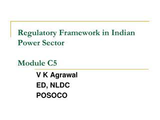 Regulatory Framework in Indian Power Sector Module C5