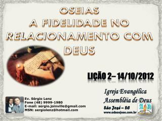 Ev. Sérgio Lenz  Fone (48) 9999-1980 E-mail: sergio.joinville@gmail
