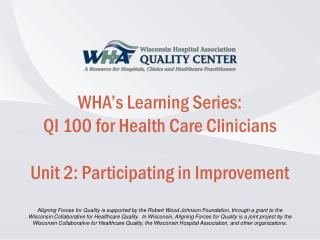 WHA's Learning Series: QI 100 for Health Care Clinicians Unit 2: Participating in Improvement
