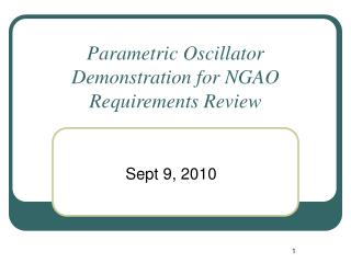 Parametric Oscillator Demonstration for NGAO Requirements Review