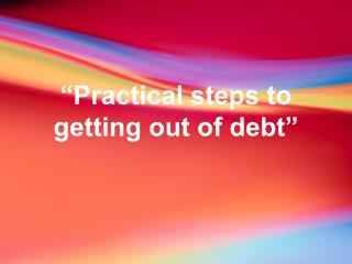 �Practical steps to getting out of debt�