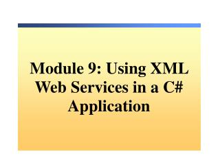 Module 9: Using XML Web Services in a C# Application