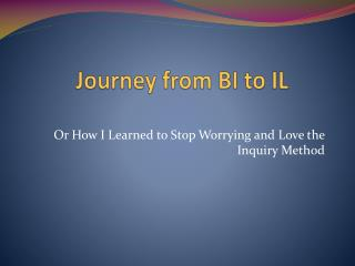 Journey from BI to IL