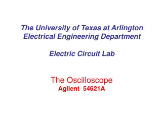 The University of Texas at Arlington Electrical Engineering Department  Electric Circuit Lab   The Oscilloscope Agilent