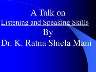 A Talk on Listening and Speaking Skills By Dr. K. Ratna Shiela Mani