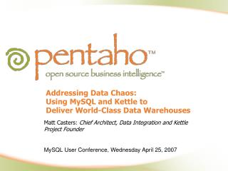 Addressing Data Chaos: Using MySQL and Kettle to  Deliver World-Class Data Warehouses