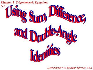 Using  Sum,  Difference, and  Double-Angle Identities
