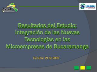 Resultados del Estudio: Integración de las Nuevas  Tecnologías en las Microempresas de Bucaramanga