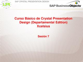 Curso Básico de  Crystal Presentation Design  (Departamental  Edition ) Xcelsius Sesión 7