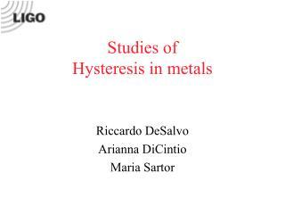 Studies of  Hysteresis in metals
