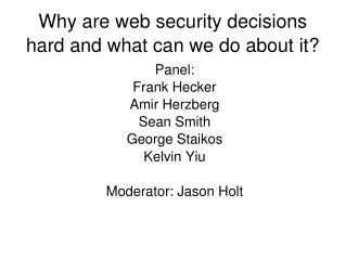 Why are web security decisions hard and what can we do about it?