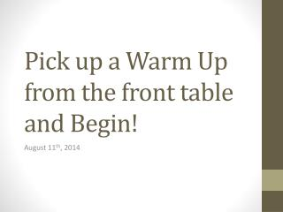 Pick up a Warm Up from the front table and Begin!