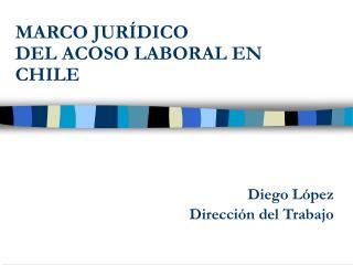 MARCO JURÍDICO  DEL ACOSO LABORAL EN CHILE