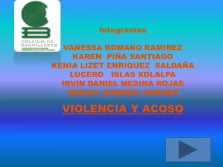 Integrantes VANESSA ROMANO RAMIREZ KAREN  PIÑA SANTIAGO KENIA LIZET ENRIQUEZ  SALDAÑA
