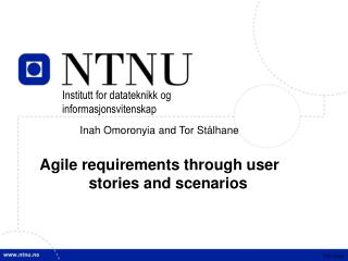 Inah Omoronyia and Tor Stålhane Agile requirements through user stories and scenarios