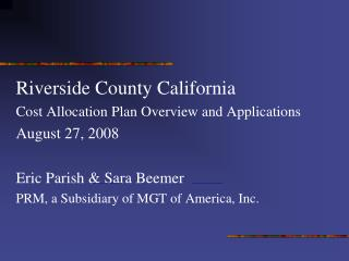 Riverside County California Cost Allocation Plan Overview and Applications August 27, 2008