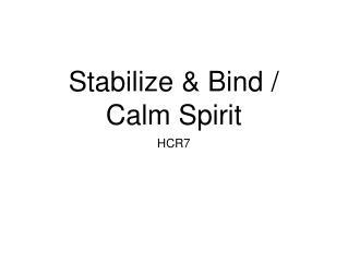 Stabilize & Bind / Calm Spirit