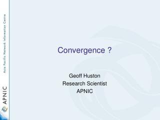 Convergence ?
