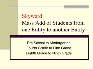 Skyward Mass Add of Students from one Entity to another Entity