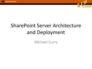 SharePoint Server Architecture and  Deployment