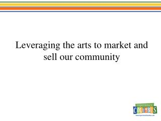 Leveraging the arts to market and sell our community