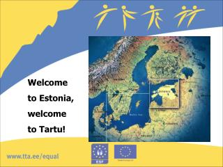 Welcome  to Estonia, welcome  to Tartu!