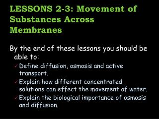 LESSONS 2-3: Movement of Substances Across Membranes