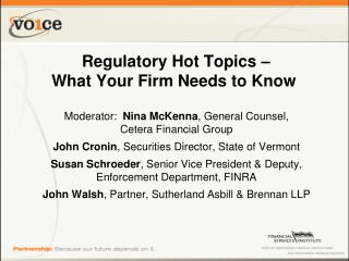 Regulatory Hot Topics                   What Your Firm Needs to Know
