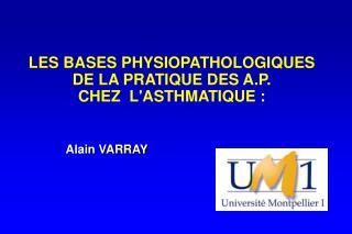 LES BASES PHYSIOPATHOLOGIQUES  DE LA PRATIQUE DES A.P. CHEZ  LASTHMATIQUE :
